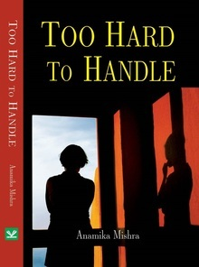 Anamika Mishra Interview - Too Hard to Handle Book